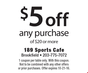 $5 off any purchase of $20 or more. 1 coupon per table only. With this coupon. Not to be combined with any other offers or prior purchases. Offer expires 10-21-16.