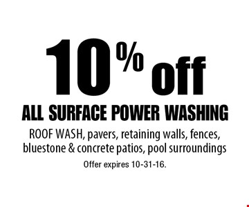 10% off all surface power washing. Roof wash, pavers, retaining walls, fences, bluestone & concrete patios, pool surroundings. Offer expires 10-31-16.