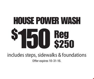 $150 house power wash. Includes steps, sidewalks & foundations. Reg. $250. Offer expires 10-31-16.