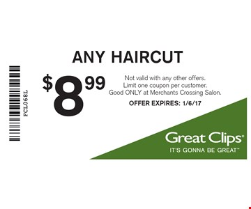 $8.99 any haircut. Not valid with any other offers. Limit one coupon per customer. Good ONLY at Merchants Crossing Salon. Offer expires: 1/6/17
