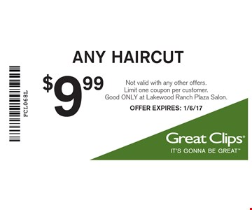 $9.99 Any Haircut. Not valid with any other offers. Limit one coupon per customer. Good ONLY at Lakewood Ranch Plaza Salon.OFFER EXPIRES: 1/6/17