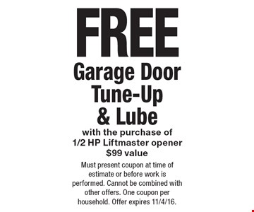FREE Garage Door Tune-Up & Lube with the purchase of1/2 HP Liftmaster opener. $99 value. Must present coupon at time of estimate or before work is performed. Cannot be combined with other offers. One coupon per household. Offer expires 11/4/16.