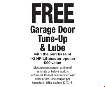 Free Garage Door Tune-Up & Lube with the purchase of1/2 HP Liftmaster opener $99 value. Must present coupon at time of estimate or before work is performed. Cannot be combined with other offers. One coupon per household. Offer expires 12/9/16.