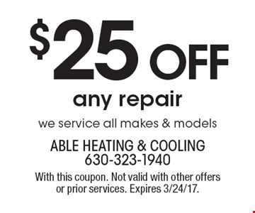 $25 Off any repair. We service all makes & models. With this coupon. Not valid with other offers or prior services. Expires 3/24/17.