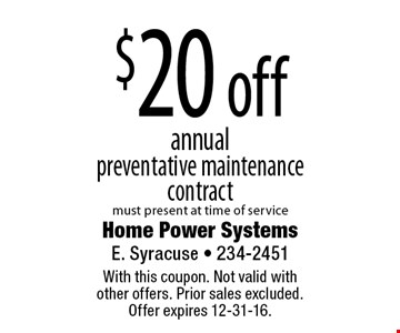 $20 off annual preventative maintenance contract. must present at time of service. With this coupon. Not valid with other offers. Prior sales excluded. Offer expires 12-31-16.