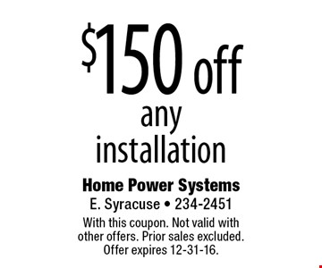 $150 off any installation. With this coupon. Not valid with other offers. Prior sales excluded. Offer expires 12-31-16.
