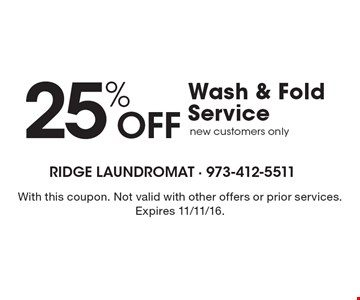 25% Off Wash & Fold Service. New customers only. With this coupon. Not valid with other offers or prior services. Expires 11/11/16.