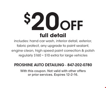 $20 Off full detail. Includes: hand car wash, interior detail, exterior, fabric protect, any upgrade to paint sealant, engine clean, high speed paint correction & polish. Regularly $160. $10 extra for large vehicles. With this coupon. Not valid with other offers or prior services. Expires 12-2-16.