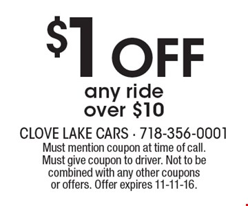 $1 OFF any ride over $10. Must mention coupon at time of call. Must give coupon to driver. Not to be combined with any other coupons or offers. Offer expires 11-11-16.