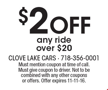 $2 OFF any ride over $20. Must mention coupon at time of call. Must give coupon to driver. Not to be combined with any other coupons or offers. Offer expires 11-11-16.