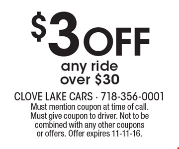 $3 OFF any ride over $30. Must mention coupon at time of call. Must give coupon to driver. Not to be combined with any other coupons or offers. Offer expires 11-11-16.