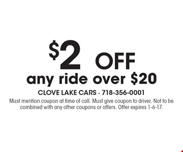 $2 OFF any ride over $20. Must mention coupon at time of call. Must give coupon to driver. Not to be combined with any other coupons or offers. Offer expires 1-6-17.