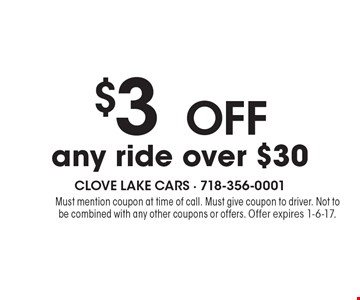 $3 OFF any ride over $30. Must mention coupon at time of call. Must give coupon to driver. Not to be combined with any other coupons or offers. Offer expires 1-6-17.