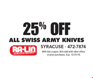 25% Off all Swiss army knives. With this coupon. Not valid with other offers or prior purchases. Exp. 12/31/16.