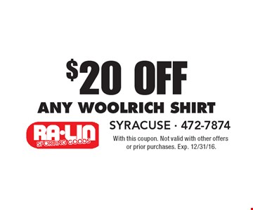 $20 Off any Woolrich shirt. With this coupon. Not valid with other offers or prior purchases. Exp. 12/31/16.