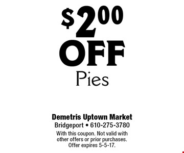 $2.00 off Pies. With this coupon. Not valid with other offers or prior purchases. Offer expires 5-5-17.