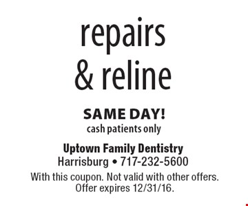 repairs& reline same day!cash patients only. With this coupon. Not valid with other offers.Offer expires 12/31/16.