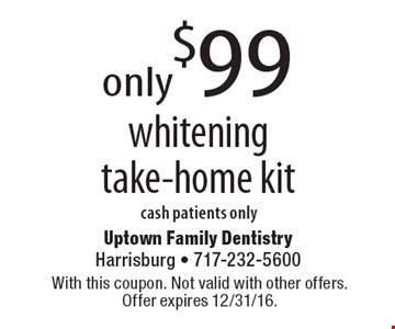 only$99 whiteningtake-home kitcash patients only. With this coupon. Not valid with other offers.Offer expires 12/31/16.