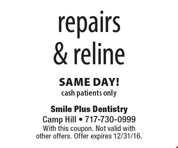 repairs & reline same day! cash patients only. With this coupon. Not valid with other offers. Offer expires 12/31/16.