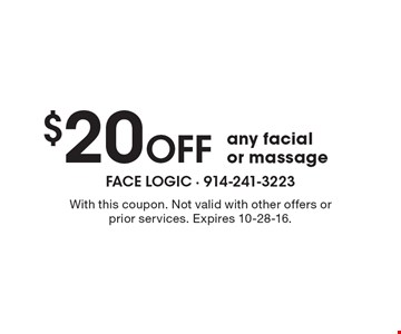 $20 Off any facial or massage. With this coupon. Not valid with other offers or prior services. Expires 10-28-16.