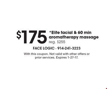 $175 *Elite facial & 60 min aromatherapy massage reg. $255. With this coupon. Not valid with other offers or prior services. Expires 1-27-17.
