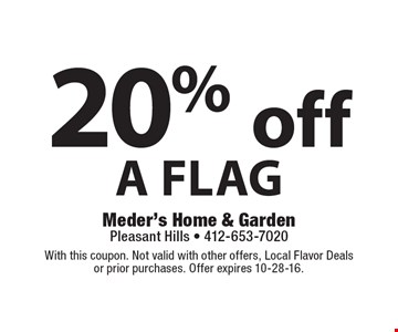 20% off a flag. With this coupon. Not valid with other offers, Local Flavor Deals or prior purchases. Offer expires 10-28-16.