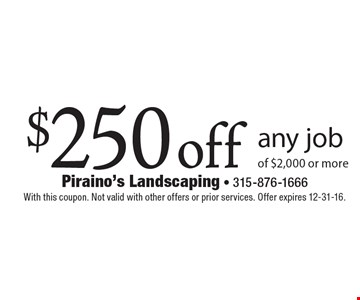$250 off any job of $2,000 or more. With this coupon. Not valid with other offers or prior services. Offer expires 12-31-16.
