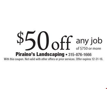 $50 off any job of $750 or more. With this coupon. Not valid with other offers or prior services. Offer expires 12-31-16.