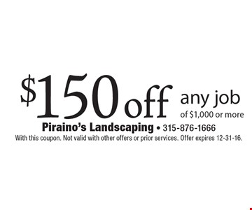 $150 off any job of $1,000 or more. With this coupon. Not valid with other offers or prior services. Offer expires 12-31-16.