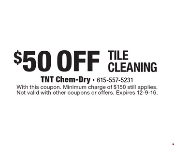 $50 Off Tile Cleaning. With this coupon. Minimum charge of $150 still applies.Not valid with other coupons or offers. Expires 12-9-16.