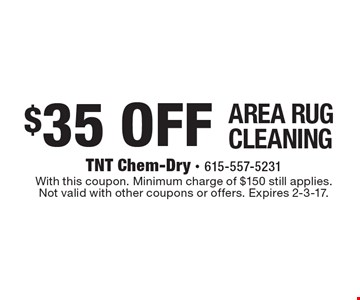 $35 off area rug cleaning. With this coupon. Minimum charge of $150 still applies. Not valid with other coupons or offers. Expires 2-3-17.