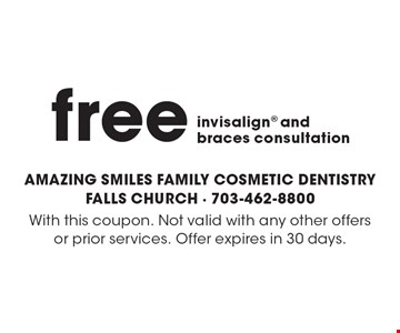 free invisalign® and braces consultation. With this coupon. Not valid with any other offers or prior services. Offer expires in 30 days.