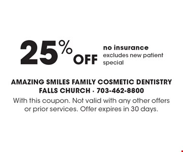 25% off no insurance. Excludes new patient special. With this coupon. Not valid with any other offers or prior services. Offer expires in 30 days.
