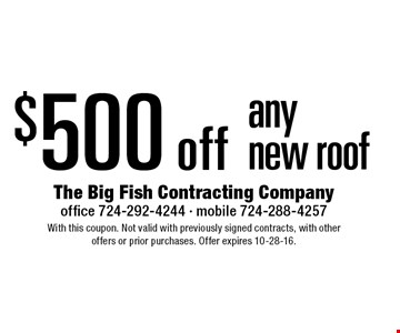 $500 off any new roof. With this coupon. Not valid with previously signed contracts, with other offers or prior purchases. Offer expires 10-28-16.