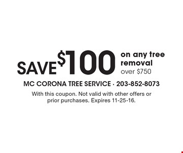 SAVE$100 on any tree removal over $750. With this coupon. Not valid with other offers or prior purchases. Expires 11-25-16.