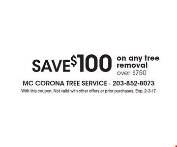 SAVE $100 on any tree removal over $750. With this coupon. Not valid with other offers or prior purchases. Exp. 2-3-17.
