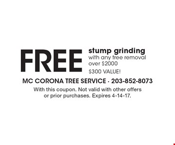 Free Stump Grinding With Any Tree Removal Over $2000. $300 value! With this coupon. Not valid with other offers or prior purchases. Expires 4-14-17.