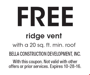 Free ridge vent with a 20 sq. ft. min. roof. With this coupon. Not valid with other offers or prior services. Expires 10-28-16.