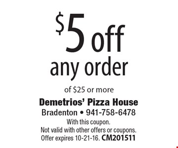 $5 off any order of $25 or more. With this coupon. Not valid with other offers or coupons. Offer expires 10-21-16. CM201511