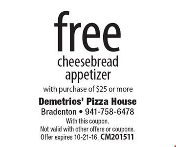 free cheesebread appetizer with purchase of $25 or more. With this coupon. Not valid with other offers or coupons. Offer expires 10-21-16. CM201511