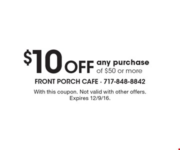 $10 Off any purchase of $50 or more. With this coupon. Not valid with other offers. Expires 12/9/16.