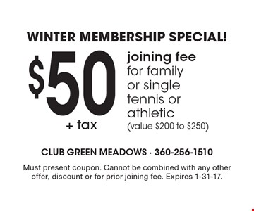 WINTER membership special! $50+ tax joining fee for family or single tennis or athletic (value $200 to $250). Must present coupon. Cannot be combined with any other offer, discount or for prior joining fee. Expires 1-31-17.