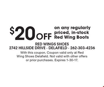 $20 Off on any regularly priced, in-stock Red Wing Boots. With this coupon. Coupon valid only at Red Wing Shoes Delafield. Not valid with other offers or prior purchases. Expires 1-30-17.