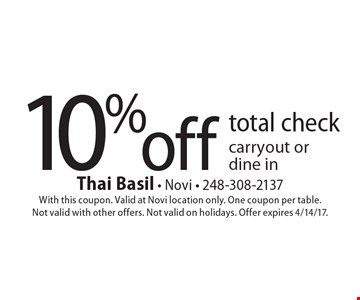 10% off total check carryout or dine in. With this coupon. Valid at Novi location only. One coupon per table. Not valid with other offers. Not valid on holidays. Offer expires 4/14/17.