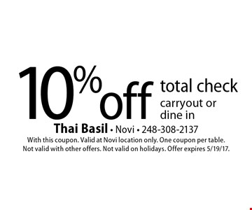 10% off total check - carryout or dine in. With this coupon. Valid at Novi location only. One coupon per table. Not valid with other offers. Not valid on holidays. Offer expires 5/19/17.