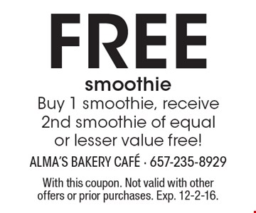 Free smoothie. Buy 1 smoothie, receive 2nd smoothie of equal or lesser value free. With this coupon. Not valid with other offers or prior purchases. Exp. 12-2-16.