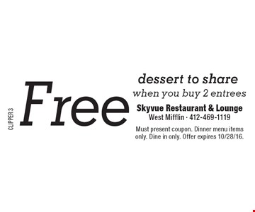Free dessert to share when you buy 2 entrees. Must present coupon. Dinner menu items only. Dine in only. Offer expires 10/28/16.