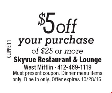 $5 off your purchase of $25 or more. Must present coupon. Dinner menu items only. Dine in only. Offer expires 10/28/16.