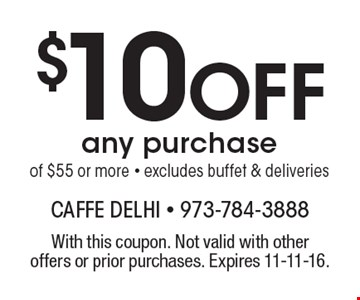$10 Off any purchase of $55 or more. Excludes buffet & deliveries. With this coupon. Not valid with other offers or prior purchases. Expires 11-11-16.