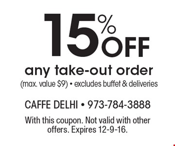 15% Off any take-out order (max. value $9) - excludes buffet & deliveries. With this coupon. Not valid with other offers. Expires 12-9-16.